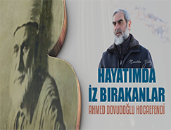 16) Ahmed Davudoğlu Hocaefendi / Hayatımda İz Bırakanlar