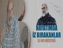 17) Ali Nar Hocaefendi / Hayatımda İz Bırakanlar
