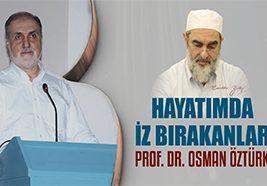 29) Prof. Dr. Osman Öztürk – Hayatımda İz Bırakanlar
