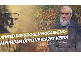 37) Ahmed Davudoğlu Hocaefendi Alnımdan Öptü ve İcazet Verdi